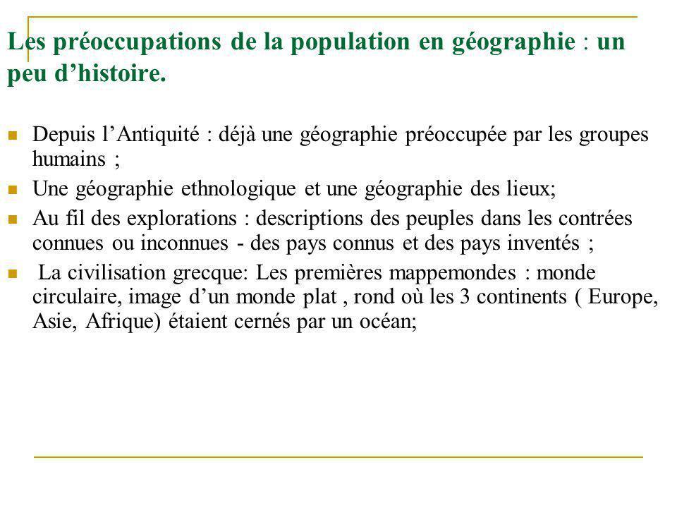 Les préoccupations de la population en géographie : un peu dhistoire. Depuis lAntiquité : déjà une géographie préoccupée par les groupes humains ; Une