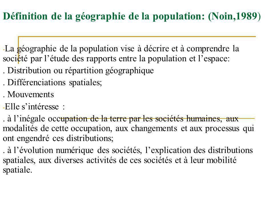 Définition de la géographie de la population: (Noin,1989) - La géographie de la population vise à décrire et à comprendre la société par létude des ra