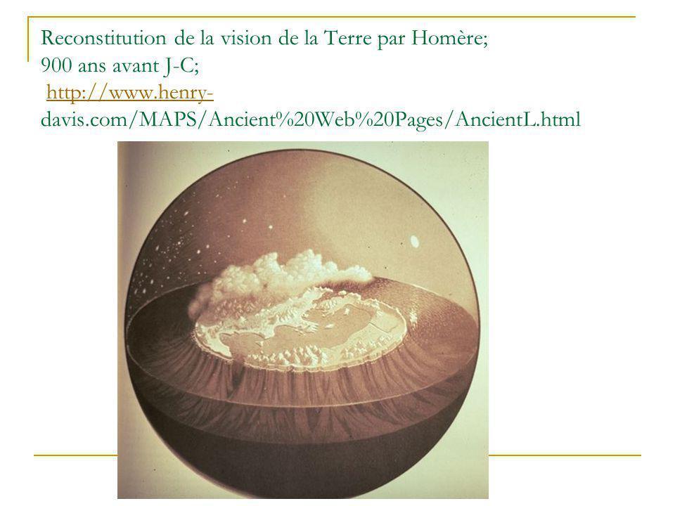 Reconstitution de la vision de la Terre par Homère; 900 ans avant J-C; http://www.henry- davis.com/MAPS/Ancient%20Web%20Pages/AncientL.htmlhttp://www.