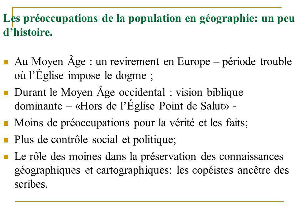 Les préoccupations de la population en géographie: un peu dhistoire. Au Moyen Âge : un revirement en Europe – période trouble où lÉglise impose le dog