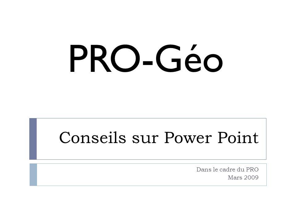 Conseils sur Power Point Dans le cadre du PRO Mars 2009 PRO-Géo