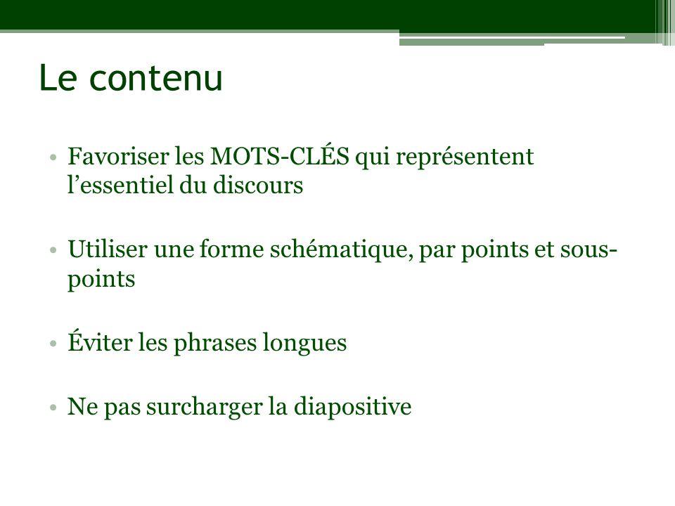 Le contenu Favoriser les MOTS-CLÉS qui représentent lessentiel du discours Utiliser une forme schématique, par points et sous- points Éviter les phrases longues Ne pas surcharger la diapositive