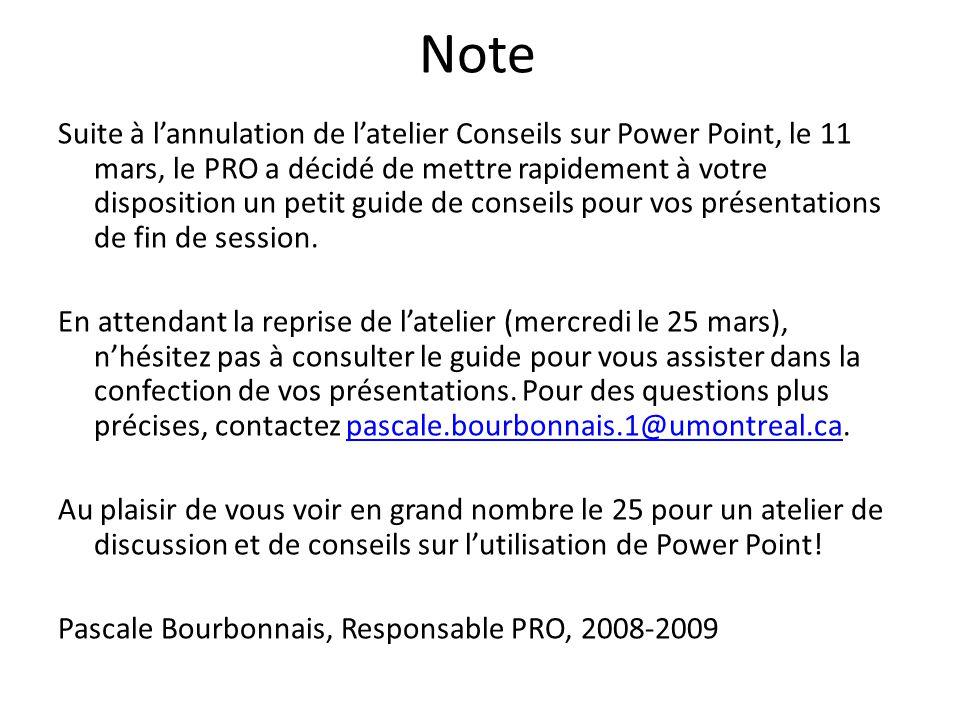 Note Suite à lannulation de latelier Conseils sur Power Point, le 11 mars, le PRO a décidé de mettre rapidement à votre disposition un petit guide de conseils pour vos présentations de fin de session.
