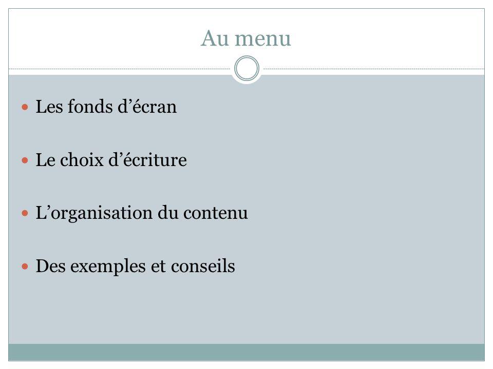 Au menu Les fonds décran Le choix décriture Lorganisation du contenu Des exemples et conseils
