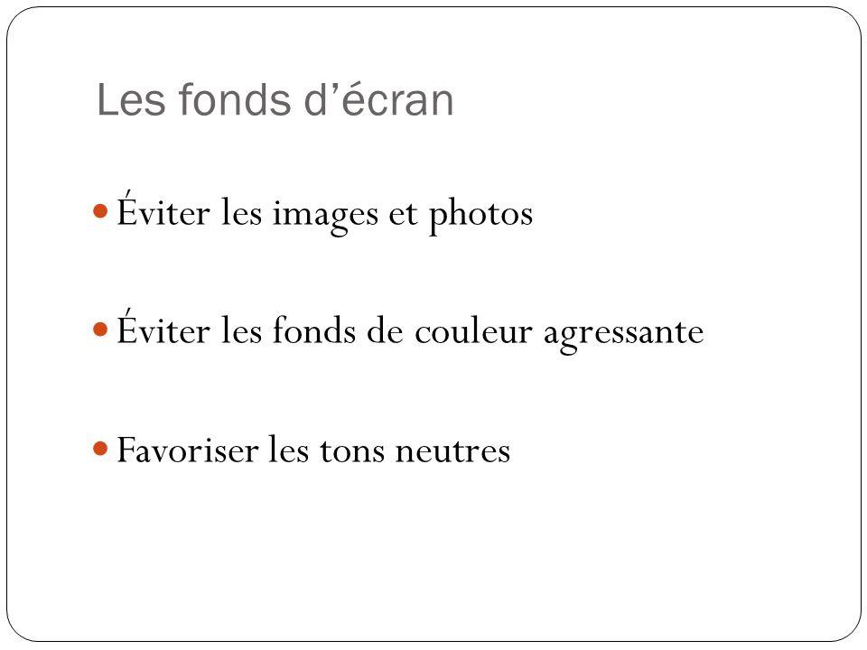 Les fonds décran Éviter les images et photos Éviter les fonds de couleur agressante Favoriser les tons neutres