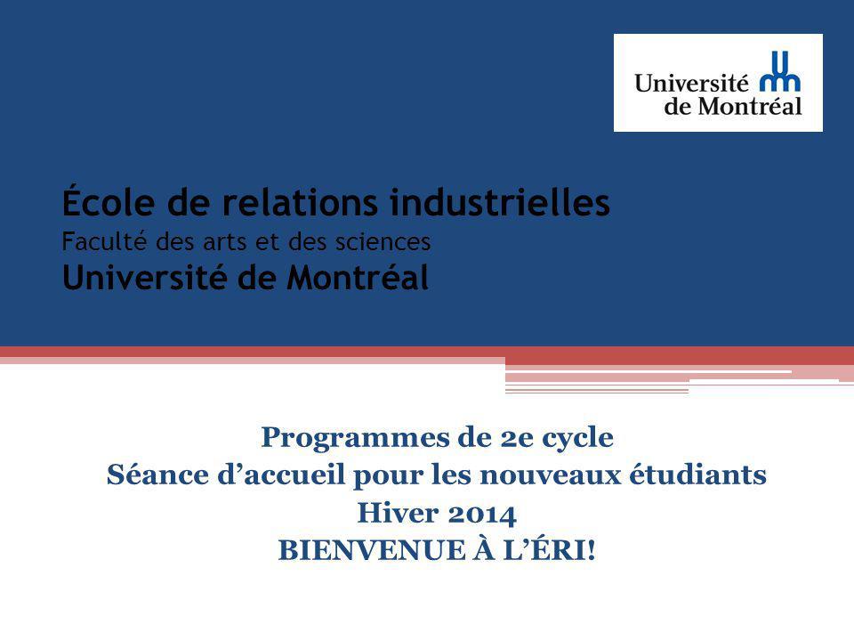 É cole de relations industrielles Faculté des arts et des sciences Université de Montréal Programmes de 2e cycle Séance daccueil pour les nouveaux étudiants Hiver 2014 BIENVENUE À LÉRI!