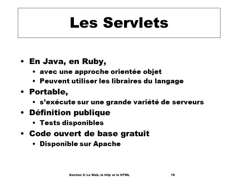 Section 3: Le Web, le http et le HTML19 Les Servlets En Java, en Ruby, avec une approche orientée objet Peuvent utiliser les libraires du langage Portable, sexécute sur une grande variété de serveurs Définition publique Tests disponibles Code ouvert de base gratuit Disponible sur Apache