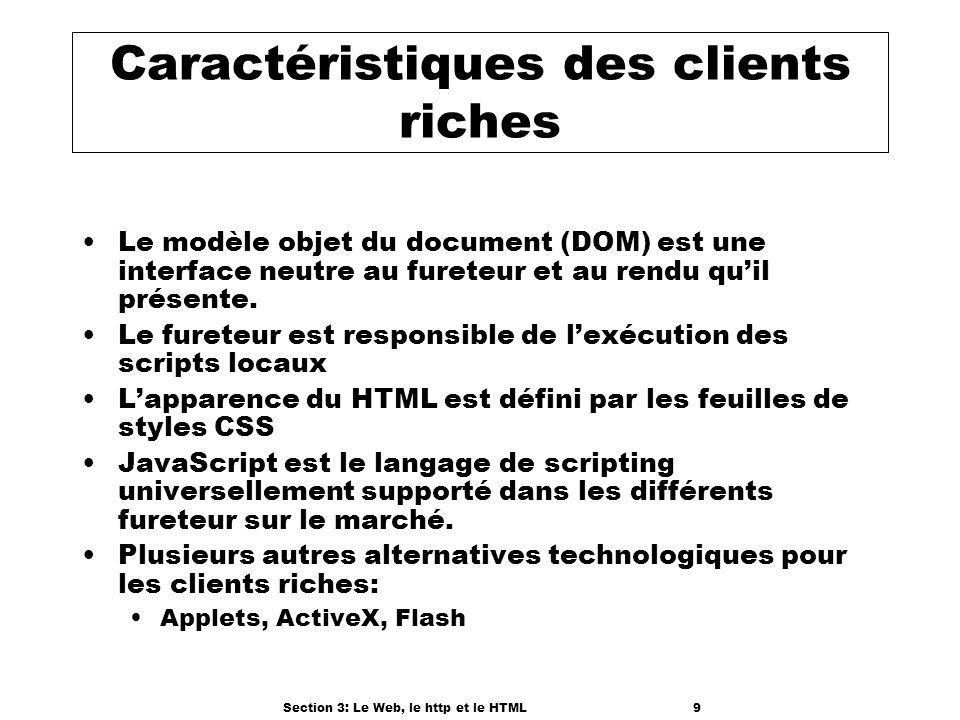 Section 3: Le Web, le http et le HTML9 Caractéristiques des clients riches Le modèle objet du document (DOM) est une interface neutre au fureteur et au rendu quil présente.