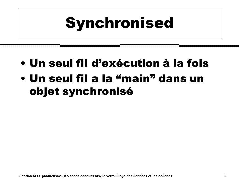 Section 5: Le parallélisme, les accès concurrents, le verrouillage des données et les cadenas7 Utiliser synchronised (i) class IntTest { private int value; public IntTest(int value) { this.value = value; } public synchronized void increment() { value++; }