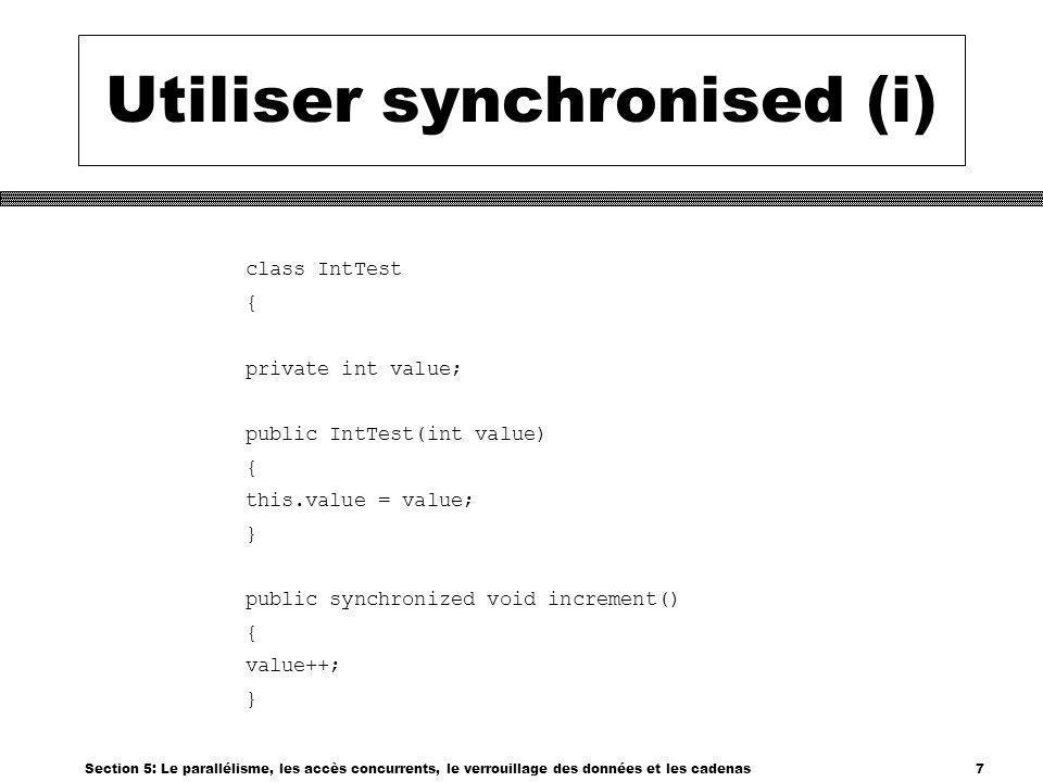 Section 5: Le parallélisme, les accès concurrents, le verrouillage des données et les cadenas8 Utiliser synchronised(ii) public synchronized void decrement() { value-; }