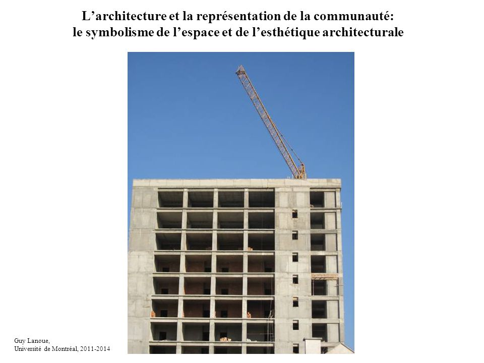 Larchitecture et la représentation de la communauté: le symbolisme de lespace et de lesthétique architecturale Guy Lanoue, Université de Montréal, 201