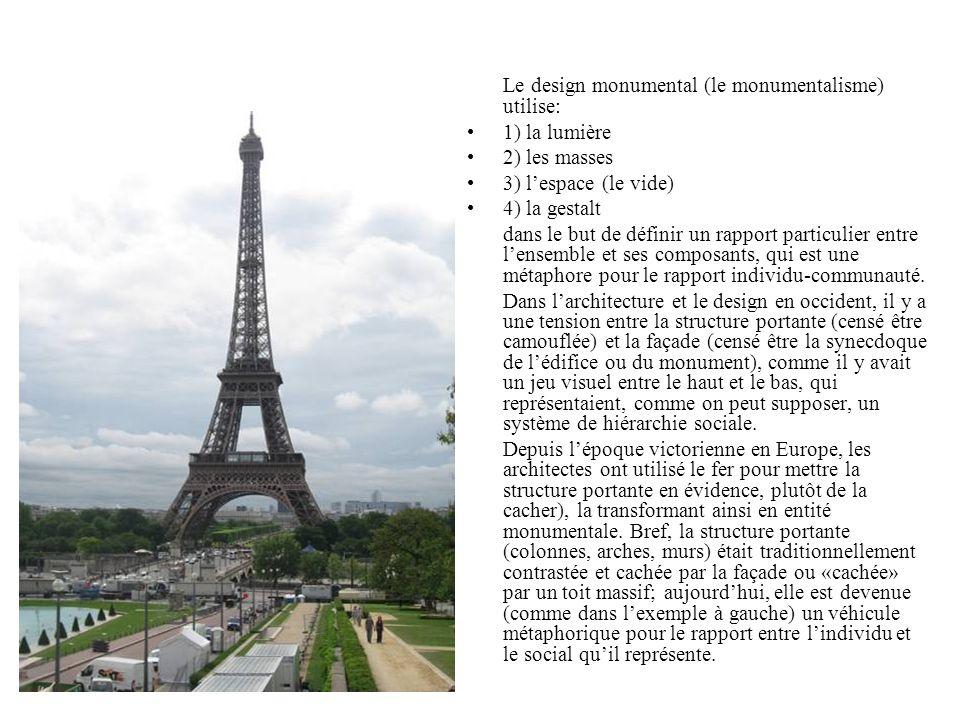Le design monumental (le monumentalisme) utilise: 1) la lumière 2) les masses 3) lespace (le vide) 4) la gestalt dans le but de définir un rapport par