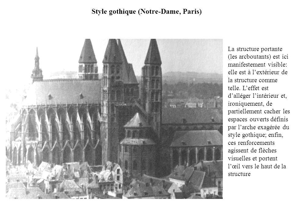 Style gothique (Notre-Dame, Paris) La structure portante (les arcboutants) est ici manifestement visible: elle est à lextérieur de la structure comme