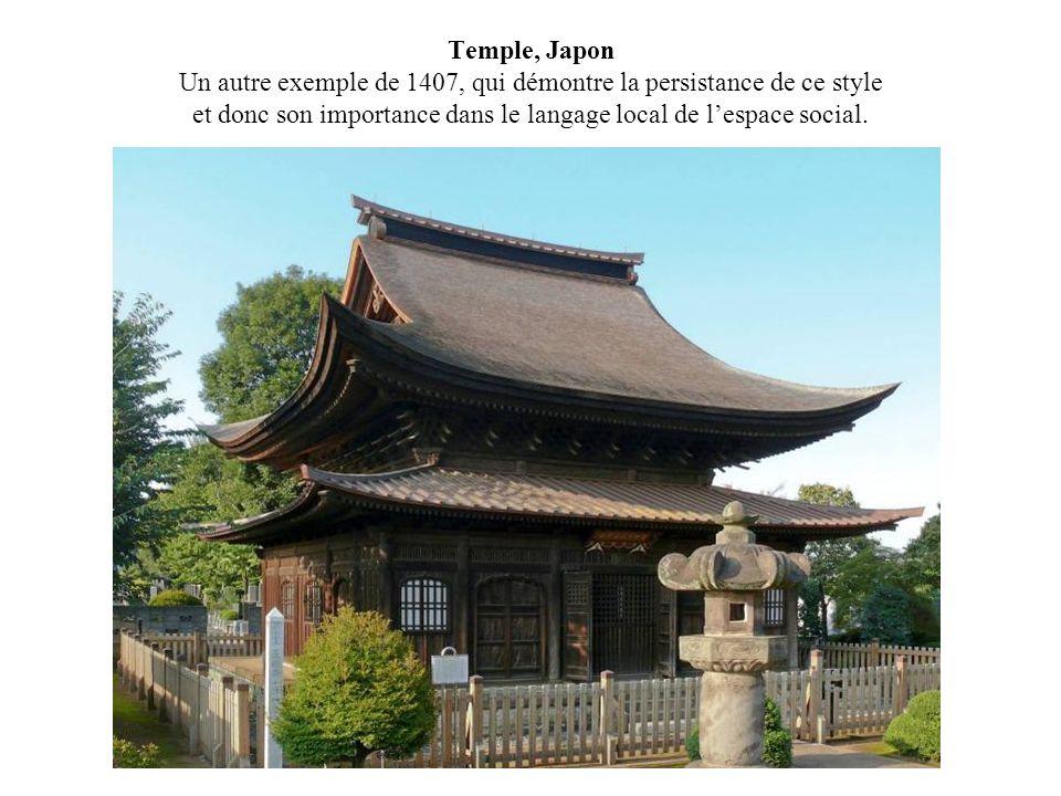 Temple, Japon Un autre exemple de 1407, qui démontre la persistance de ce style et donc son importance dans le langage local de lespace social.