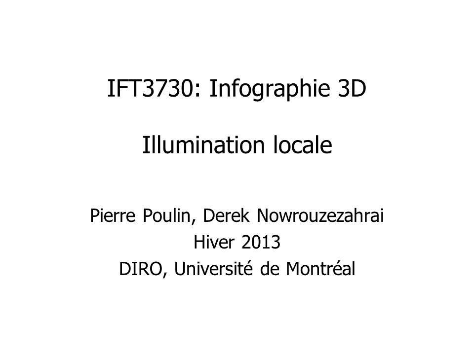 Illumination (1) Jusquà présent, nous nous sommes principalement intéressés aux aspects « géométriques » de la formation dimages Mais une fois que les points 3D visibles sont connus, on doit répondre à la question suivante: « De quelle couleur doit-on afficher ces points si la scène contient des sources de lumière.
