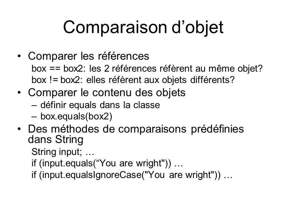 Comparaison dobjet Comparer les références box == box2: les 2 références réfèrent au même objet? box != box2: elles réfèrent aux objets différents? Co