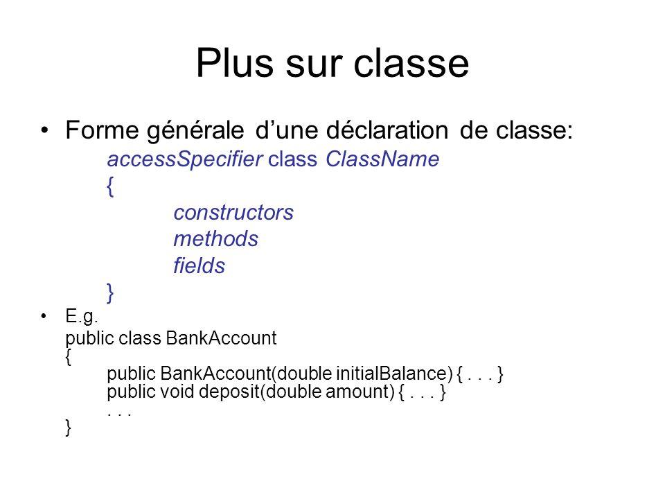 Plus sur classe Forme générale dune déclaration de classe: accessSpecifier class ClassName { constructors methods fields } E.g. public class BankAccou