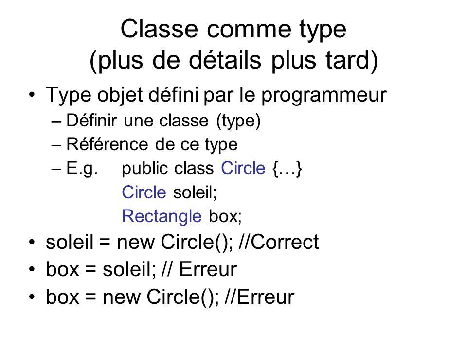 Classe comme type (plus de détails plus tard) Type objet défini par le programmeur –Définir une classe (type) –Référence de ce type –E.g. public class
