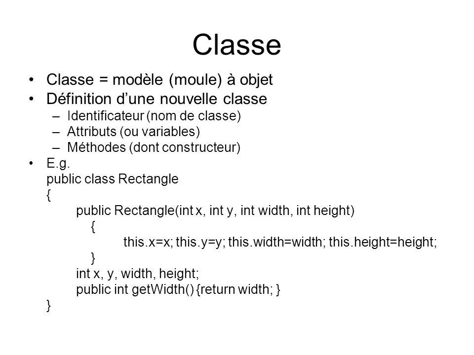 Classe Classe = modèle (moule) à objet Définition dune nouvelle classe –Identificateur (nom de classe) –Attributs (ou variables) –Méthodes (dont constructeur) E.g.