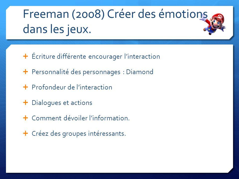 Freeman (2008) Créer des émotions dans les jeux. Écriture différente encourager linteraction Personnalité des personnages : Diamond Profondeur de lint