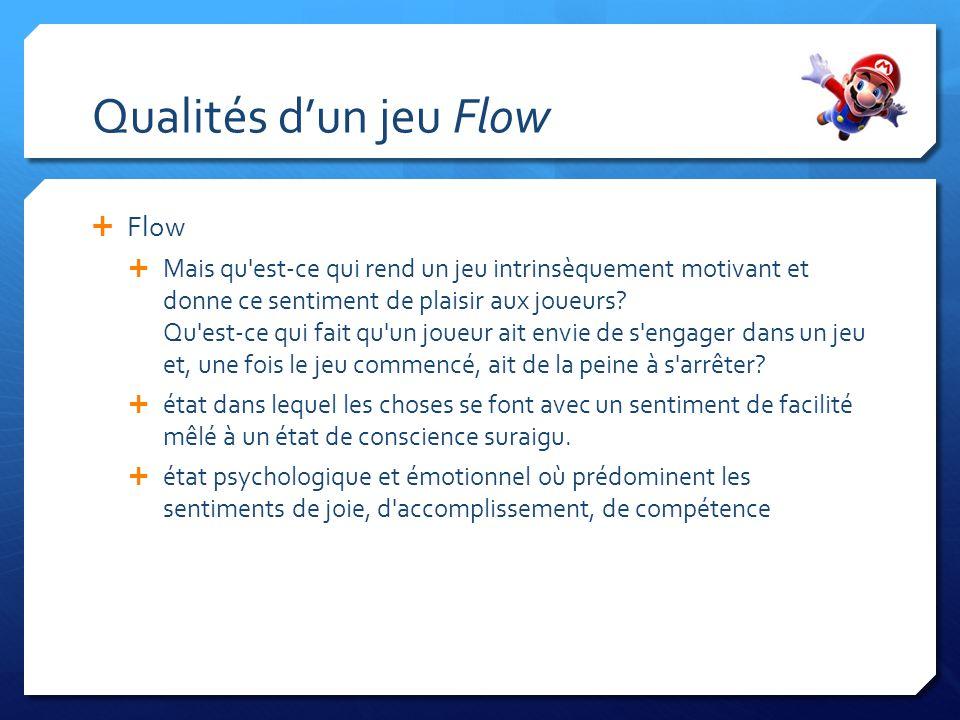 Qualités dun jeu Flow Flow Mais qu'est-ce qui rend un jeu intrinsèquement motivant et donne ce sentiment de plaisir aux joueurs? Qu'est-ce qui fait qu