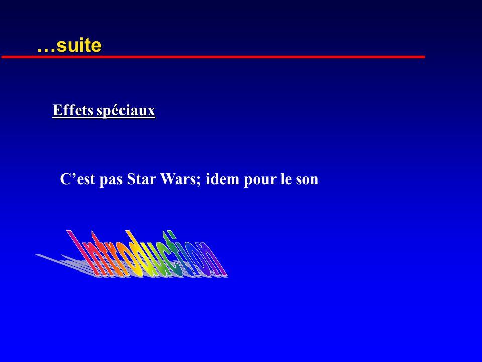 Effets spéciaux …suite Cest pas Star Wars; idem pour le son
