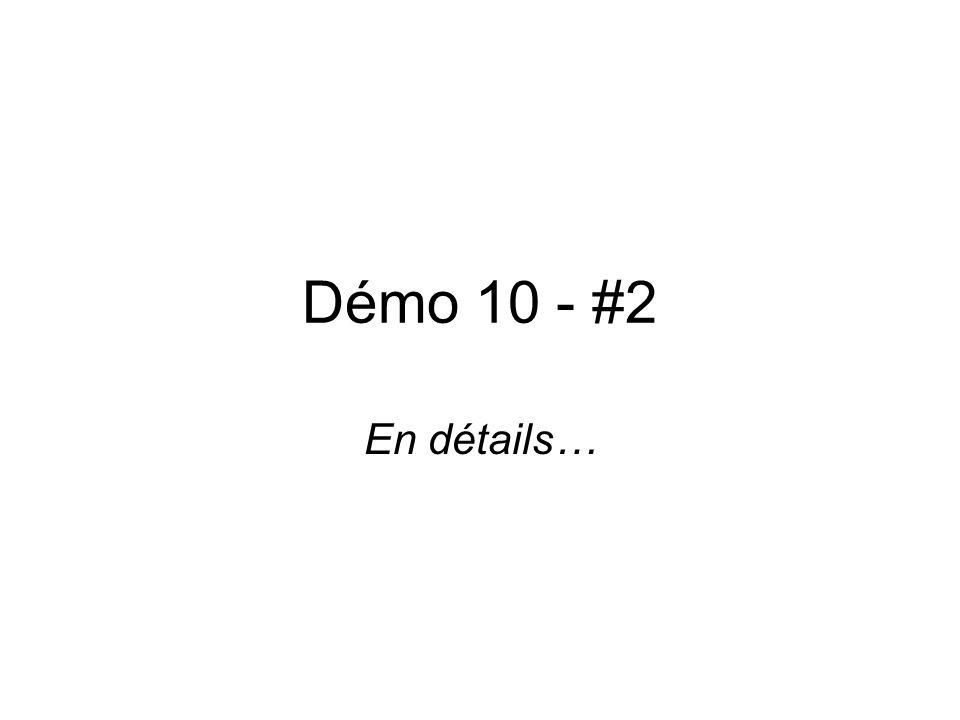 Démo 10 - #2 En détails…
