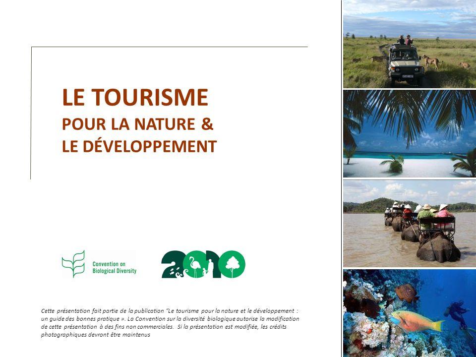 LE TOURISME POUR LA NATURE & LE DÉVELOPPEMENT Cette présentation fait partie de la publication Le tourisme pour la nature et le développement : un gui