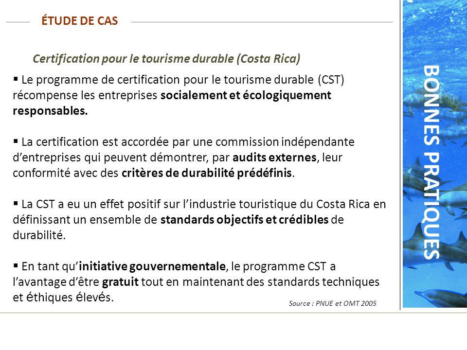 Source : PNUE et OMT 2005 Certification pour le tourisme durable (Costa Rica) Le programme de certification pour le tourisme durable (CST) récompense