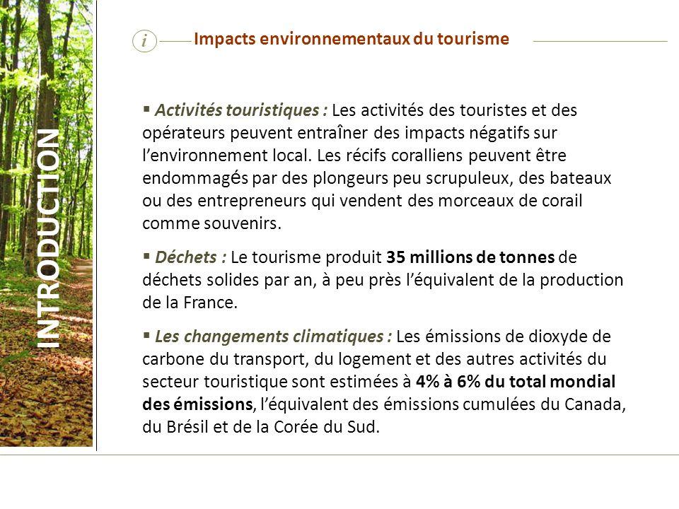 Activités touristiques : Les activités des touristes et des opérateurs peuvent entra î ner des impacts négatifs sur lenvironnement local. Les récifs c
