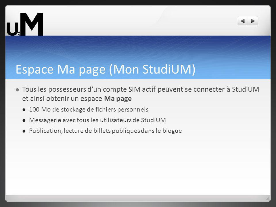 Espace Ma page (Mon StudiUM) Tous les possesseurs dun compte SIM actif peuvent se connecter à StudiUM et ainsi obtenir un espace Ma page 100 Mo de sto