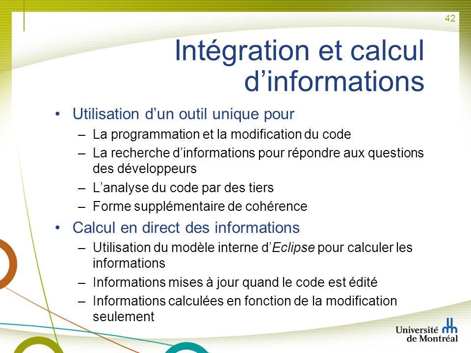 42 Intégration et calcul dinformations Utilisation dun outil unique pour –La programmation et la modification du code –La recherche dinformations pour