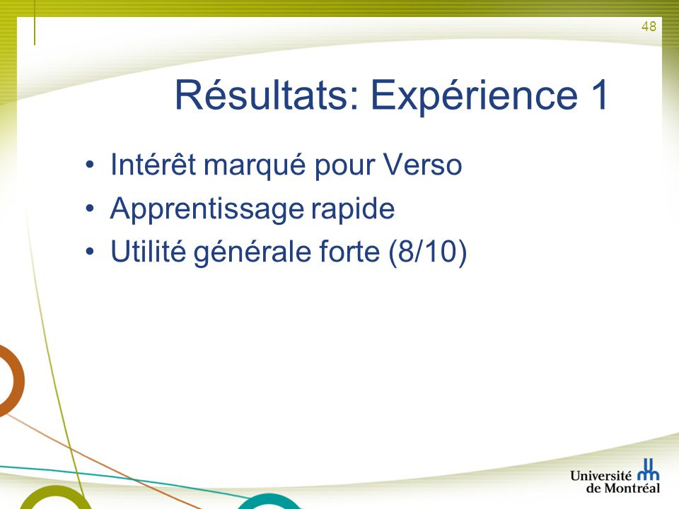 48 Résultats: Expérience 1 Intérêt marqué pour Verso Apprentissage rapide Utilité générale forte (8/10)