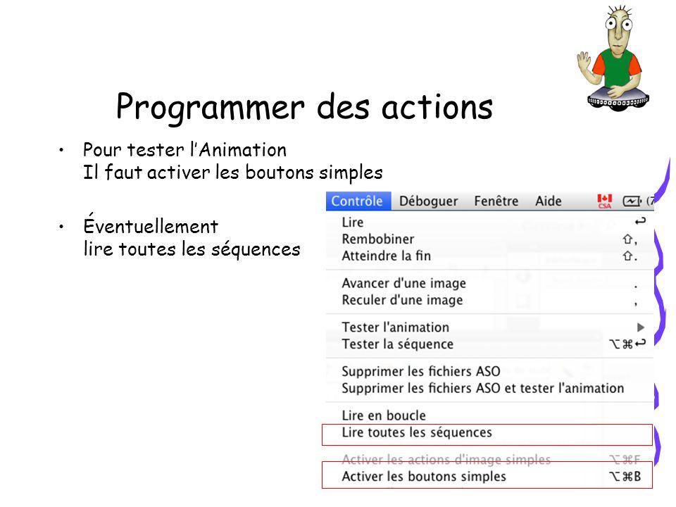 Programmer des actions Pour tester lAnimation Il faut activer les boutons simples Éventuellement lire toutes les séquences