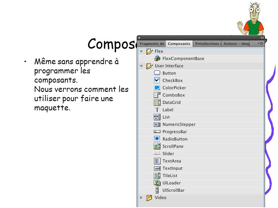 Composants Même sans apprendre à programmer les composants. Nous verrons comment les utiliser pour faire une maquette.
