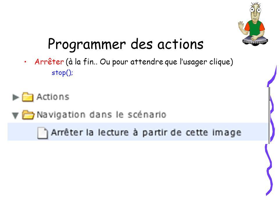 Programmer des actions Arrêter (à la fin.. Ou pour attendre que lusager clique) stop();
