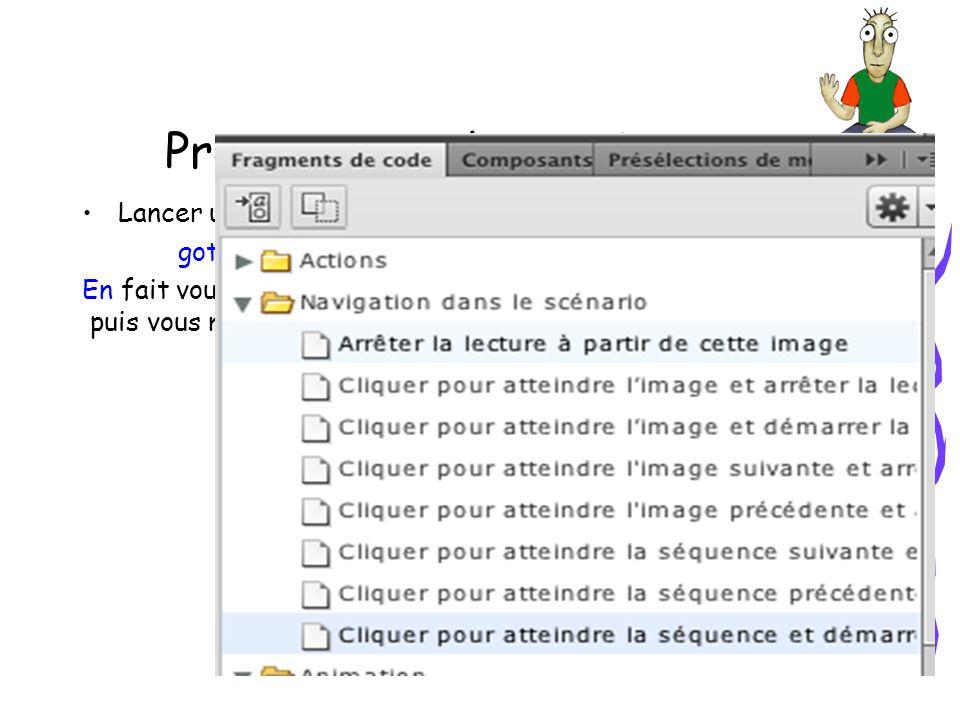 Programmer des actions Lancer une séquence à partir dune étiquette ou dun no gotoAndPlay(1, Séquence 3 ) En fait vous choisissez dans la fenêtre Fragments de code puis vous modifiez laction dans la fenêtre Actions.