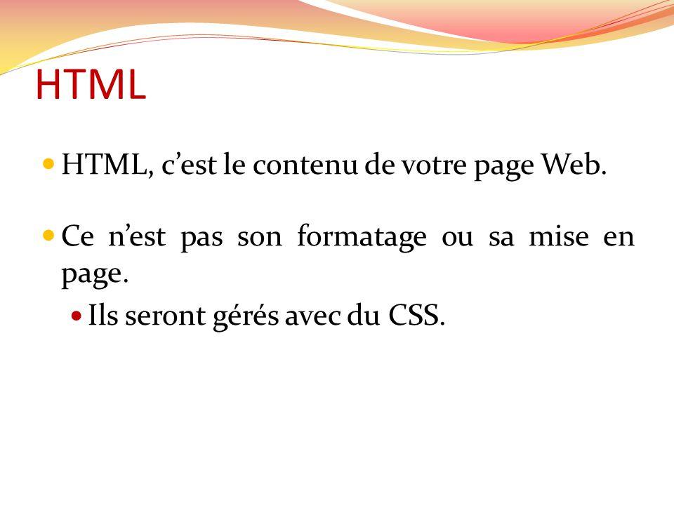 HTML HTML, cest le contenu de votre page Web. Ce nest pas son formatage ou sa mise en page.
