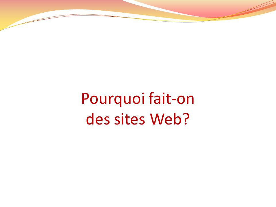 Pourquoi fait-on des sites Web