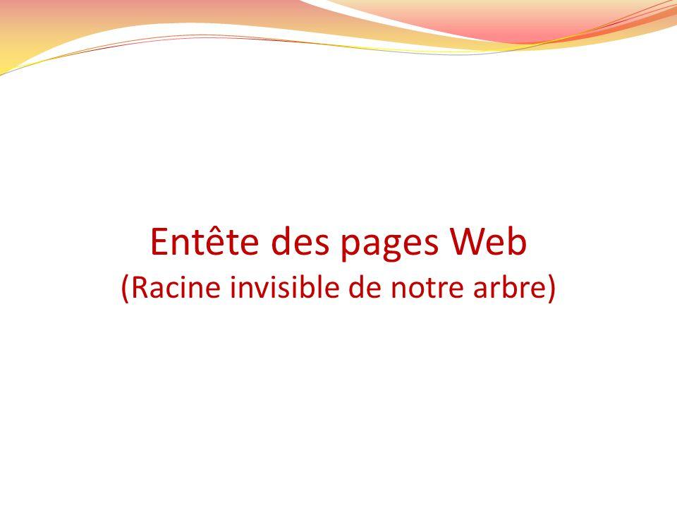 Entête des pages Web (Racine invisible de notre arbre)