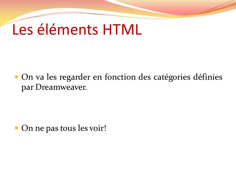 On va les regarder en fonction des catégories définies par Dreamweaver.