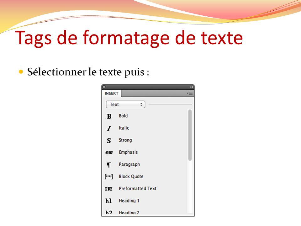 Tags de formatage de texte Sélectionner le texte puis :