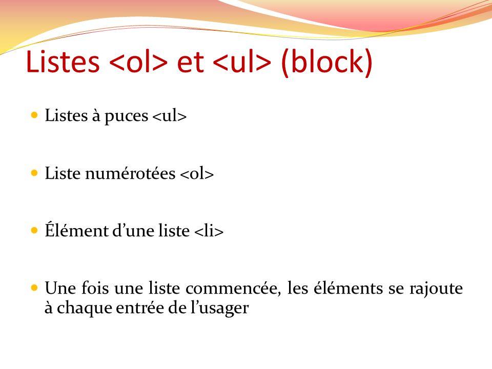 Listes et (block) Listes à puces Liste numérotées Élément dune liste Une fois une liste commencée, les éléments se rajoute à chaque entrée de lusager