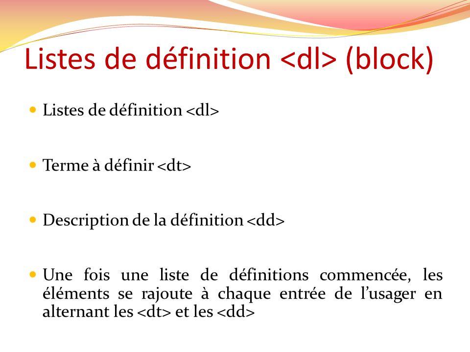 Listes de définition (block) Listes de définition Terme à définir Description de la définition Une fois une liste de définitions commencée, les éléments se rajoute à chaque entrée de lusager en alternant les et les