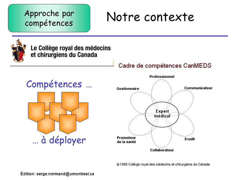 Édition: serge.normand@umontreal.ca Compétences … Notre contexte Approche par compétences … à déployer