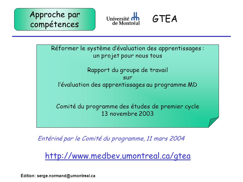 Édition: serge.normand@umontreal.ca GTEA http://www.medbev.umontreal.ca/gtea Réformer le système dévaluation des apprentissages : un projet pour nous