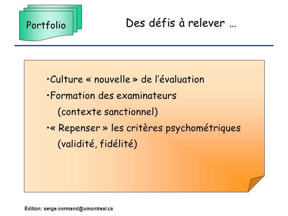 Édition: serge.normand@umontreal.ca Des défis à relever … Culture « nouvelle » de lévaluation Formation des examinateurs (contexte sanctionnel) « Repe