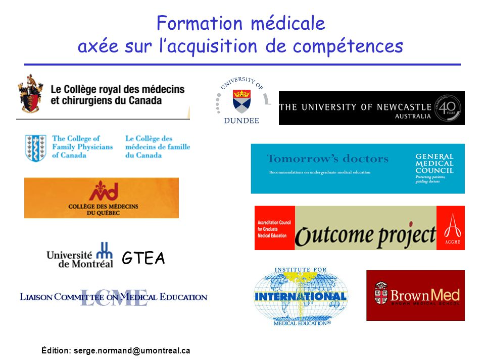 Édition: serge.normand@umontreal.ca ...our mission is to collect worldwide information on requirements and standards of undergraduate medical education and to develop the global minimum essential requirements of medical education that are necessary to equip all physicians, regardless of where they are trained, with medical knowledge, skills, professional attitudes and behavior of universal value... http://www.iime.org