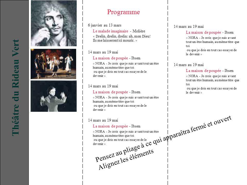 6 janvier au 13 mars Le malade imaginaire - Molière « Drelin, drelin, drelin: ah, mon Dieu! Ils me laisseront ici mourir. » 14 mars au 19 mai La maiso