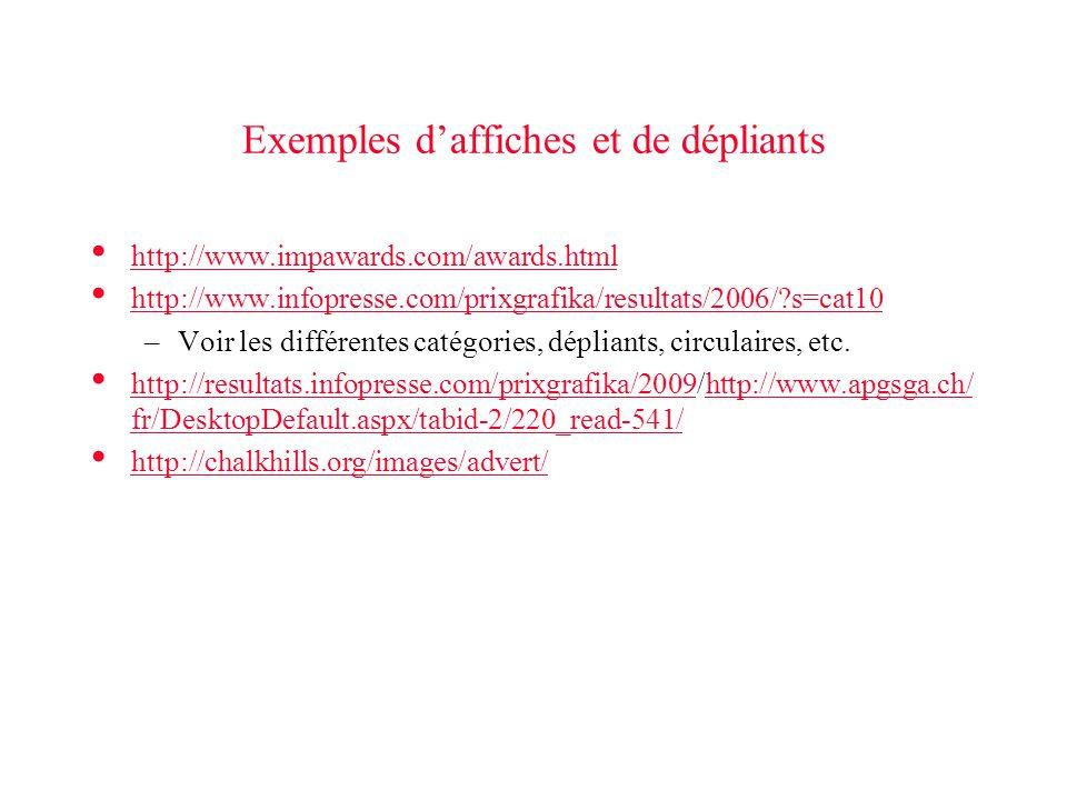 Exemples daffiches et de dépliants http://www.impawards.com/awards.html http://www.infopresse.com/prixgrafika/resultats/2006/?s=cat10 –Voir les différ